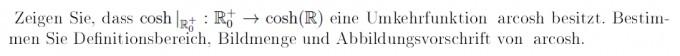 Zeigen, dass cosh eine Umkehrfunktion arcosh besitzt ...