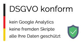 DSGVO konform - kein Google Analytics - keine fremden Skripte- alle Ihre Daten geschützt